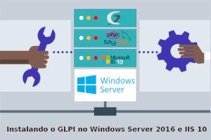 Instalando o GLPI no Windows Server 2016 e IIS 10